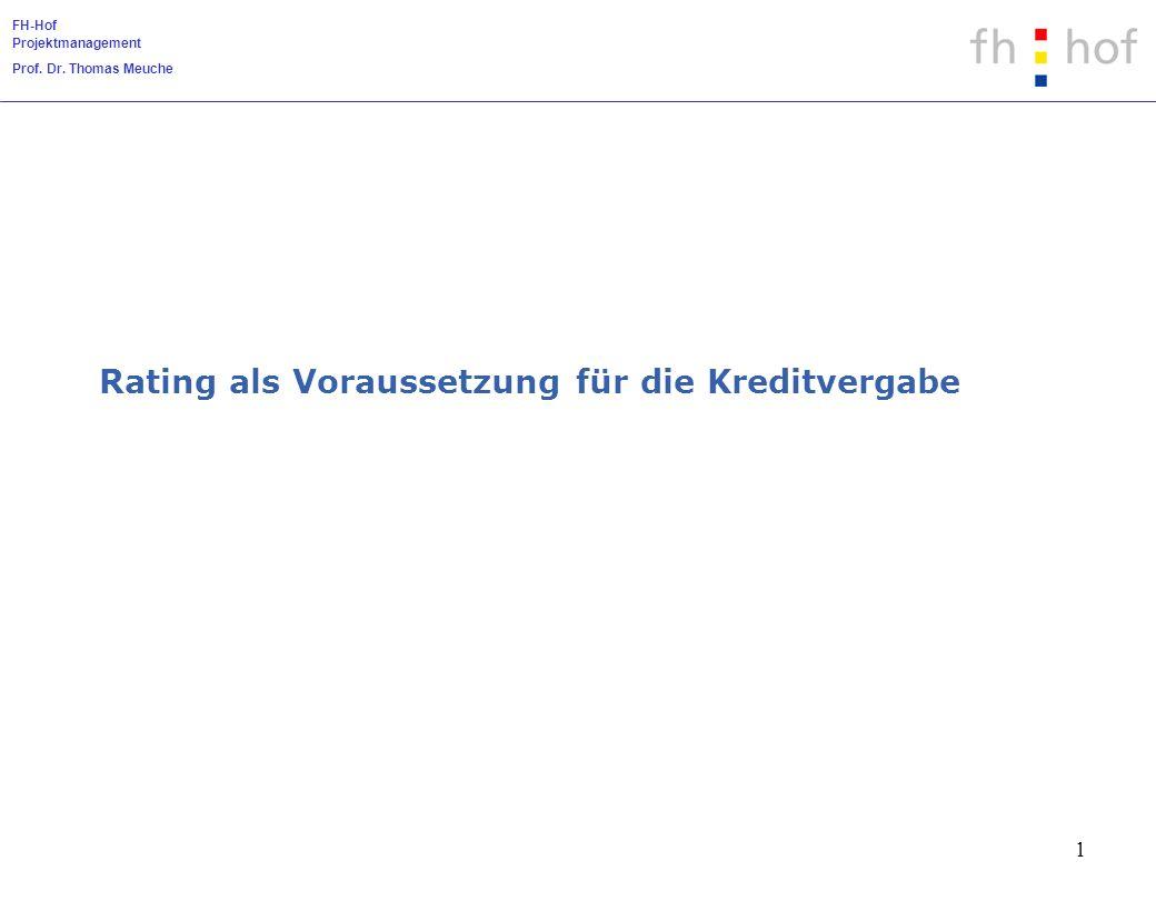 FH-Hof Projektmanagement Prof. Dr. Thomas Meuche 1 Rating als Voraussetzung für die Kreditvergabe
