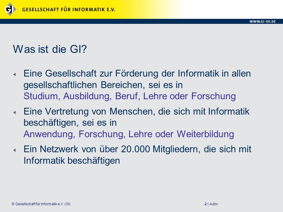2 | Autor© Gesellschaft für Informatik e.V.(GI) Was ist die GI.