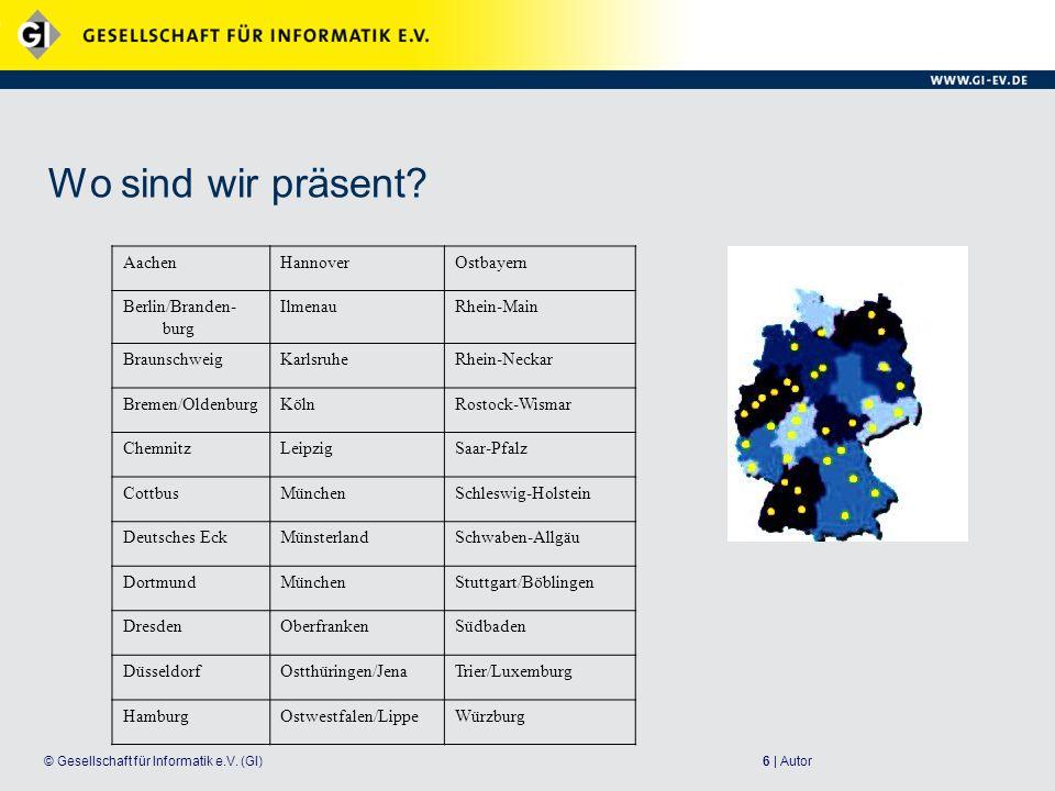 6 | Autor© Gesellschaft für Informatik e.V.(GI) Wo sind wir präsent.
