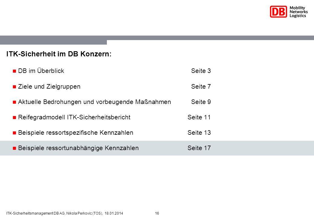 16ITK-Sicherheitsmanagement DB AG, Nikola Perkovic (TOS), 18.01.2014 ITK-Sicherheit im DB Konzern: DB im ÜberblickSeite 3 Ziele und ZielgruppenSeite 7