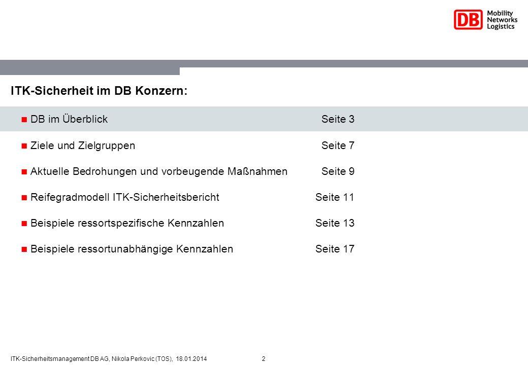 2ITK-Sicherheitsmanagement DB AG, Nikola Perkovic (TOS), 18.01.2014 ITK-Sicherheit im DB Konzern: DB im ÜberblickSeite 3 Ziele und ZielgruppenSeite 7