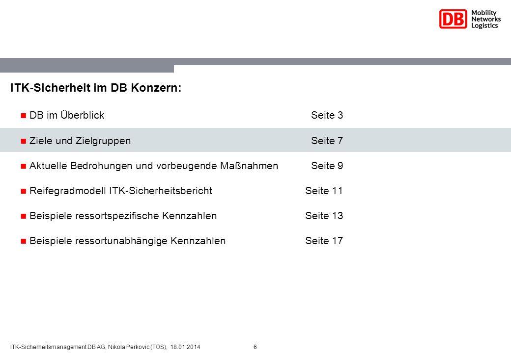 6ITK-Sicherheitsmanagement DB AG, Nikola Perkovic (TOS), 18.01.2014 ITK-Sicherheit im DB Konzern: DB im ÜberblickSeite 3 Ziele und ZielgruppenSeite 7
