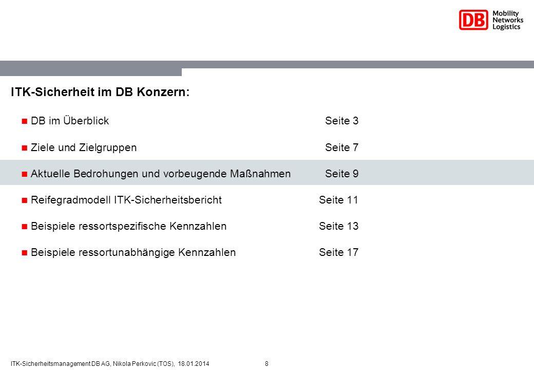 8ITK-Sicherheitsmanagement DB AG, Nikola Perkovic (TOS), 18.01.2014 ITK-Sicherheit im DB Konzern: DB im ÜberblickSeite 3 Ziele und ZielgruppenSeite 7