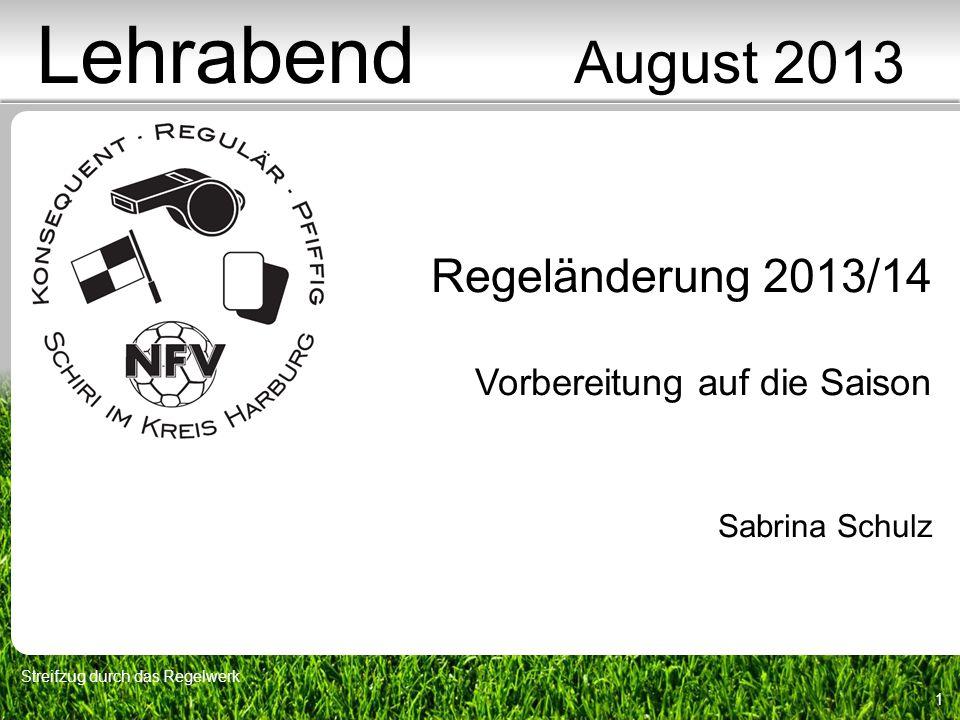 1 Regeländerung 2013/14 Vorbereitung auf die Saison Sabrina Schulz Lehrabend August 2013 Streifzug durch das Regelwerk