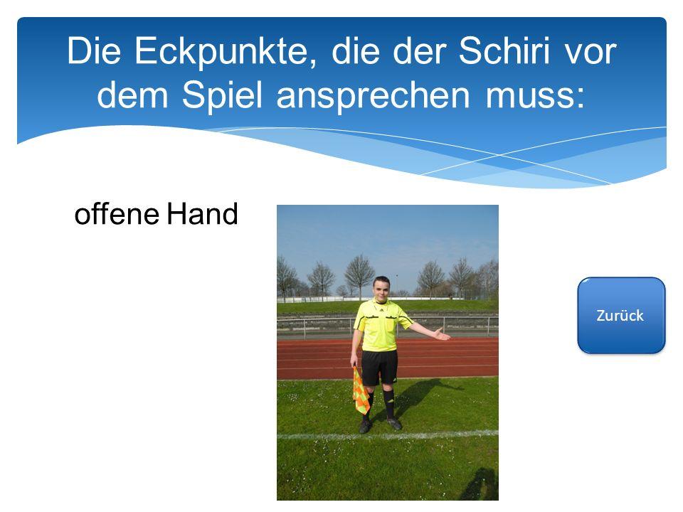 Zurück Die Eckpunkte, die der Schiri vor dem Spiel ansprechen muss: offene Hand