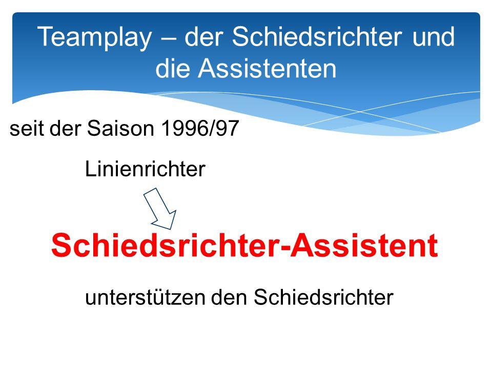 seit der Saison 1996/97 Linienrichter Schiedsrichter-Assistent unterstützen den Schiedsrichter