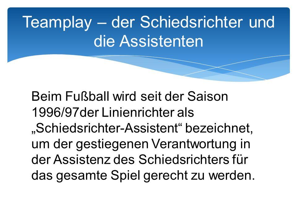 Beim Fußball wird seit der Saison 1996/97der Linienrichter als Schiedsrichter-Assistent bezeichnet, um der gestiegenen Verantwortung in der Assistenz des Schiedsrichters für das gesamte Spiel gerecht zu werden.