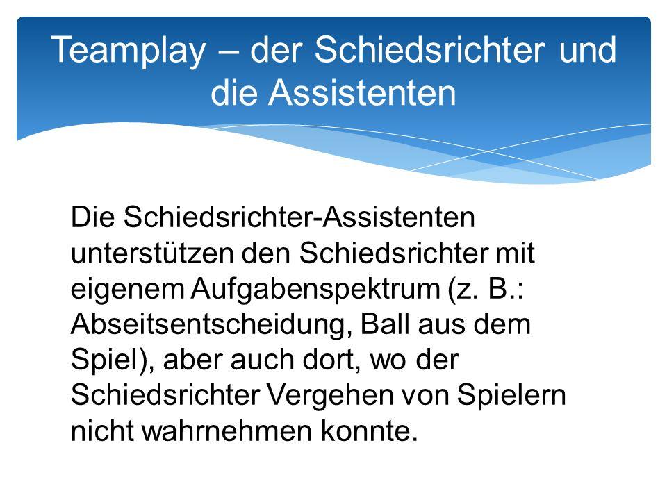 Aufgaben des Assistenten Zu den Pflichten der Assistenten werden im Regelbuch folgende Aufgaben aufgezählt: Anzeigen von Ausbällen Einwurf Eckstoß Abstoß