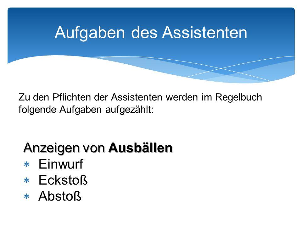 Zu den Pflichten der Assistenten werden im Regelbuch folgende Aufgaben aufgezählt: Aufgaben des Assistenten Abseitsstellung Anzeigen einer Abseitsstellung, wenn dies notwendig ist