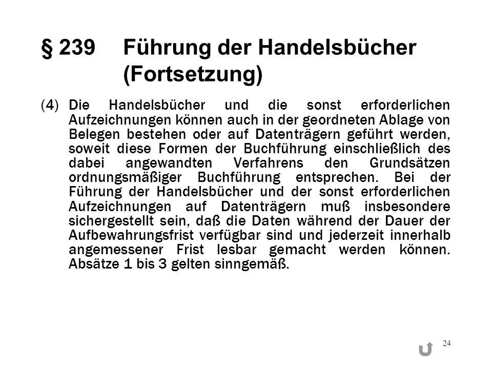 24 § 239 Führung der Handelsbücher (Fortsetzung) (4)Die Handelsbücher und die sonst erforderlichen Aufzeichnungen können auch in der geordneten Ablage