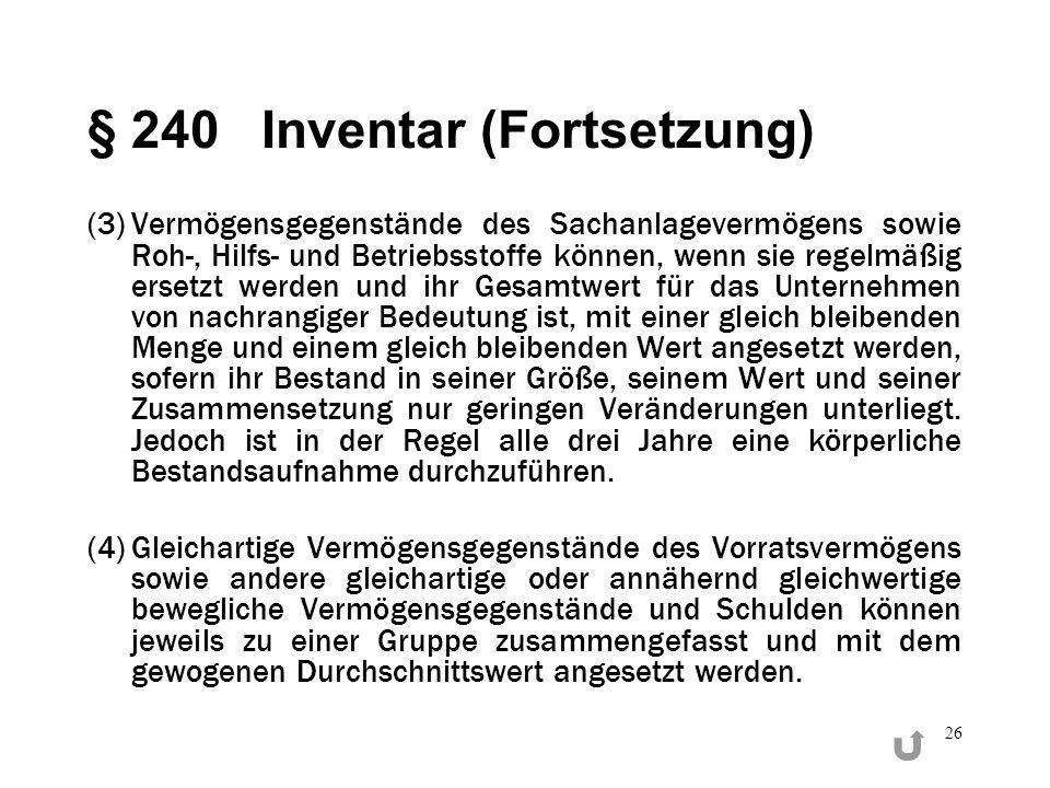 26 § 240Inventar (Fortsetzung) (3)Vermögensgegenstände des Sachanlagevermögens sowie Roh-, Hilfs- und Betriebsstoffe können, wenn sie regelmäßig erset