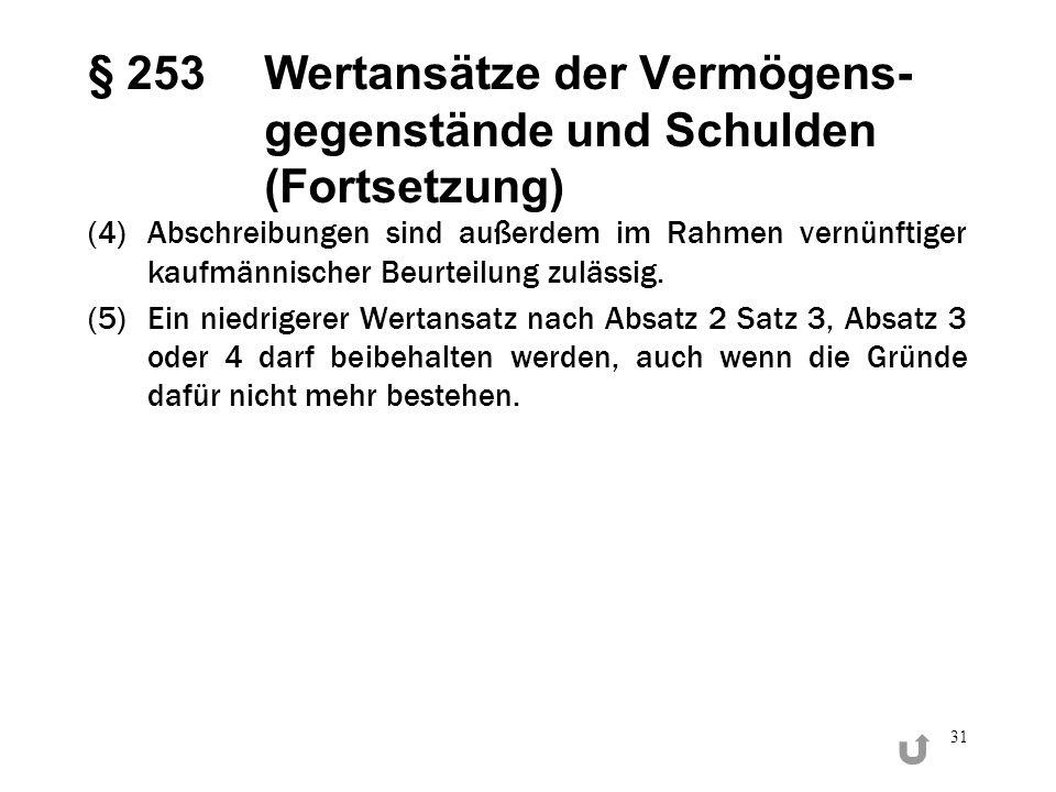 31 § 253Wertansätze der Vermögens- gegenstände und Schulden (Fortsetzung) (4)Abschreibungen sind außerdem im Rahmen vernünftiger kaufmännischer Beurte