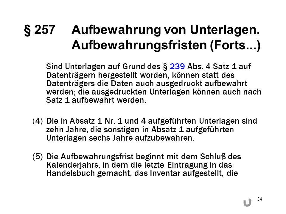 34 § 257Aufbewahrung von Unterlagen. Aufbewahrungsfristen (Forts...) Sind Unterlagen auf Grund des § 239 Abs. 4 Satz 1 auf Datenträgern hergestellt wo
