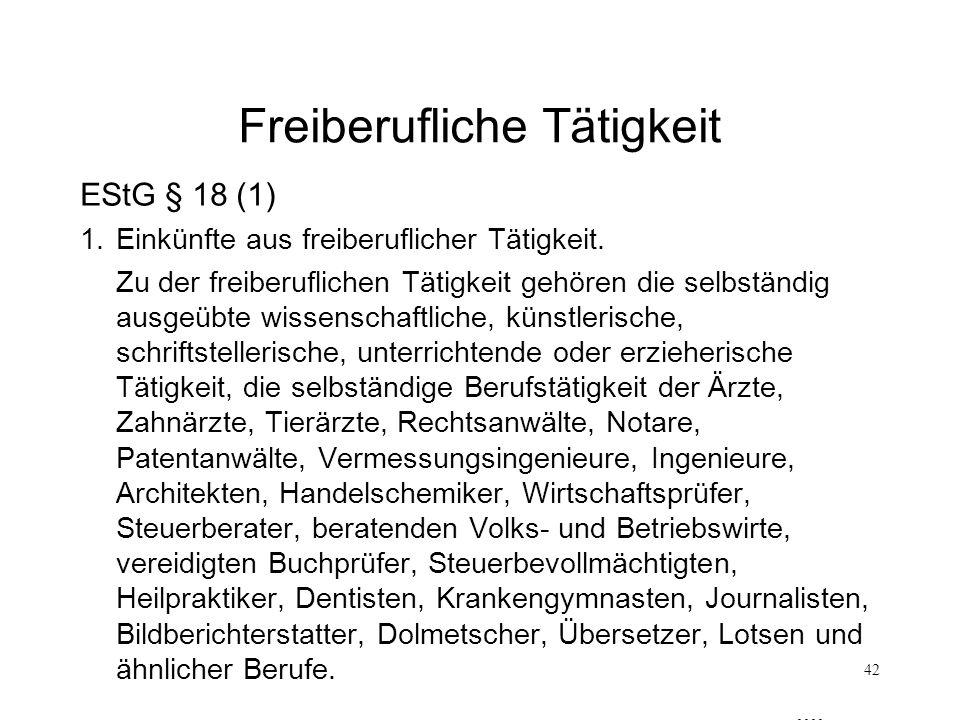 42 Freiberufliche Tätigkeit EStG § 18 (1) 1.Einkünfte aus freiberuflicher Tätigkeit. Zu der freiberuflichen Tätigkeit gehören die selbständig ausgeübt