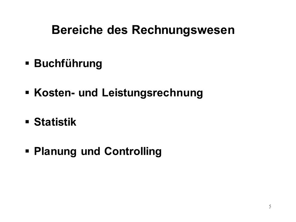 5 Bereiche des Rechnungswesen Buchführung Kosten- und Leistungsrechnung Statistik Planung und Controlling