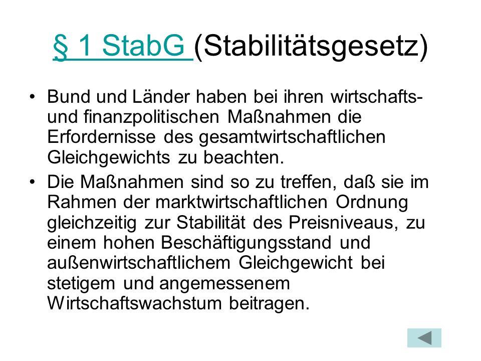 § 1 StabG § 1 StabG (Stabilitätsgesetz) Bund und Länder haben bei ihren wirtschafts- und finanzpolitischen Maßnahmen die Erfordernisse des gesamtwirts