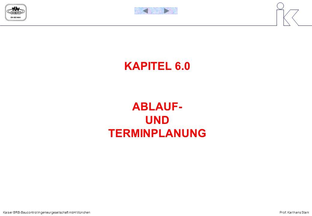 KAPITEL 6.0 ABLAUF- UND TERMINPLANUNG Kaiser BRB-Baucontrol Ingenieurgesellschaft mbH MünchenProf. Karlhans Stark