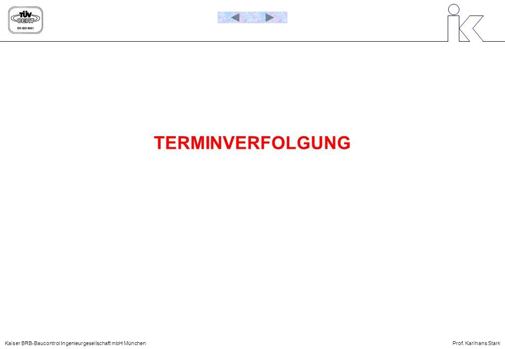 Kaiser BRB-Baucontrol Ingenieurgesellschaft mbH MünchenProf. Karlhans Stark TERMINVERFOLGUNG