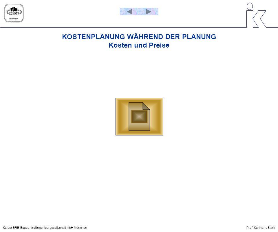 KOSTENPLANUNG WÄHREND DER PLANUNG Kosten und Preise Kaiser BRB-Baucontrol Ingenieurgesellschaft mbH MünchenProf. Karlhans Stark