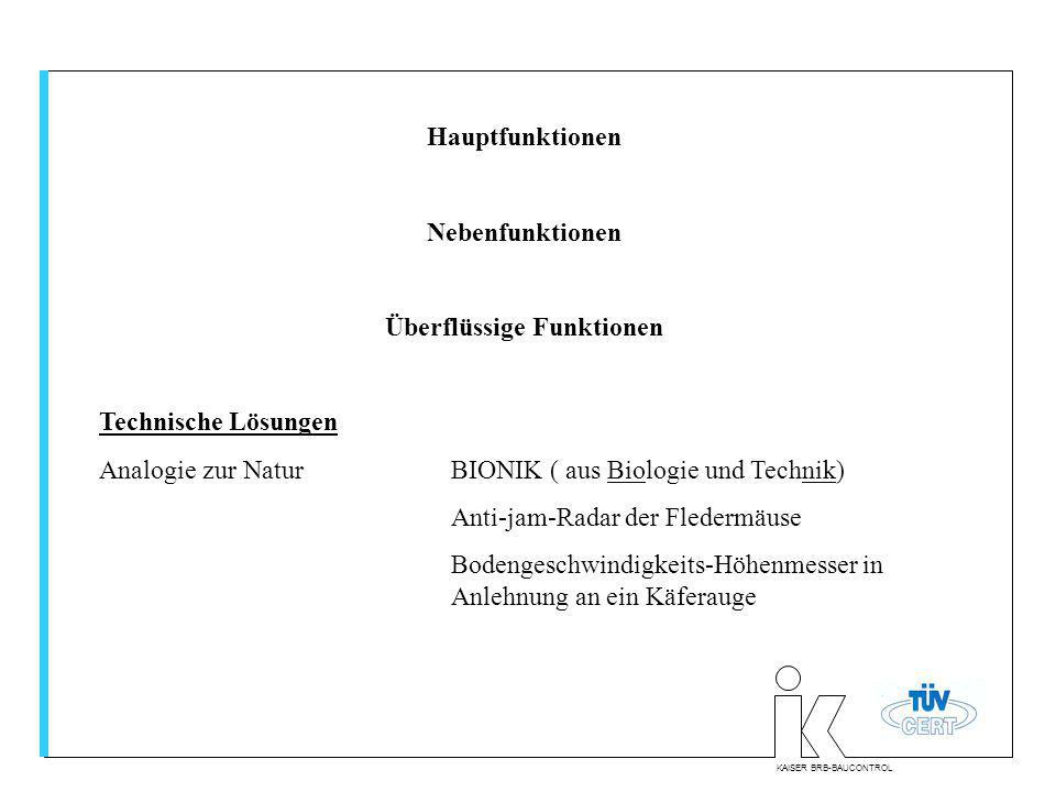 KAISER BRB-BAUCONTROL Hauptfunktionen Nebenfunktionen Überflüssige Funktionen Technische Lösungen Analogie zur NaturBIONIK ( aus Biologie und Technik)