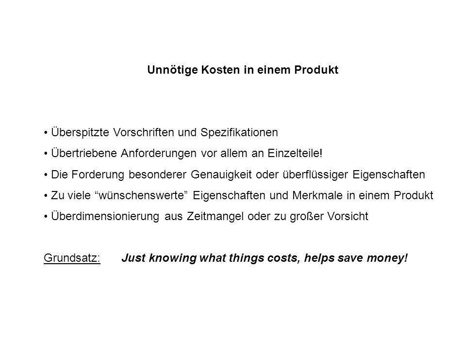 Unnötige Kosten in einem Produkt Überspitzte Vorschriften und Spezifikationen Übertriebene Anforderungen vor allem an Einzelteile! Die Forderung beson