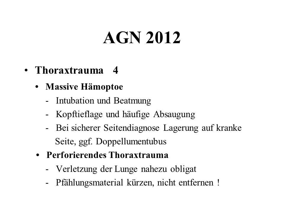 AGN 2012 Thoraxtrauma 4 Massive Hämoptoe - Intubation und Beatmung - Kopftieflage und häufige Absaugung - Bei sicherer Seitendiagnose Lagerung auf kra
