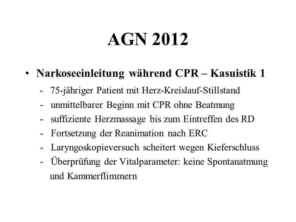 AGN 2012 Narkoseeinleitung während CPR – Kasuistik 1 - 75-jähriger Patient mit Herz-Kreislauf-Stillstand - unmittelbarer Beginn mit CPR ohne Beatmung