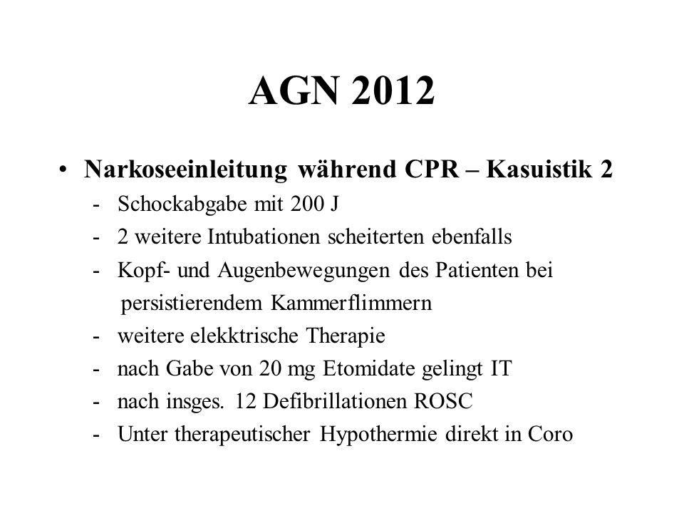 AGN 2012 Narkoseeinleitung während CPR – Kasuistik 2 - Schockabgabe mit 200 J - 2 weitere Intubationen scheiterten ebenfalls - Kopf- und Augenbewegung