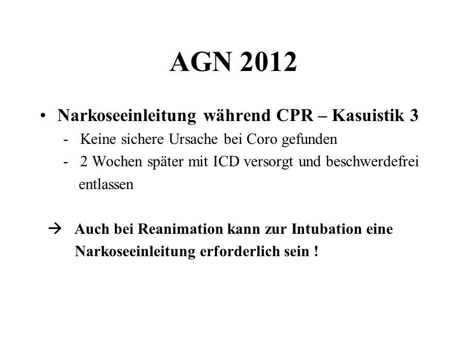 AGN 2012 Narkoseeinleitung während CPR – Kasuistik 3 - Keine sichere Ursache bei Coro gefunden - 2 Wochen später mit ICD versorgt und beschwerdefrei e