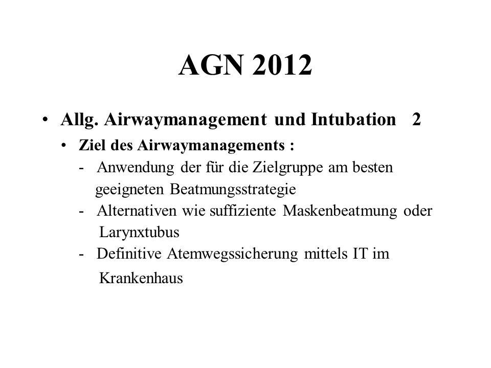 AGN 2012 Allg. Airwaymanagement und Intubation 2 Ziel des Airwaymanagements : - Anwendung der für die Zielgruppe am besten geeigneten Beatmungsstrateg