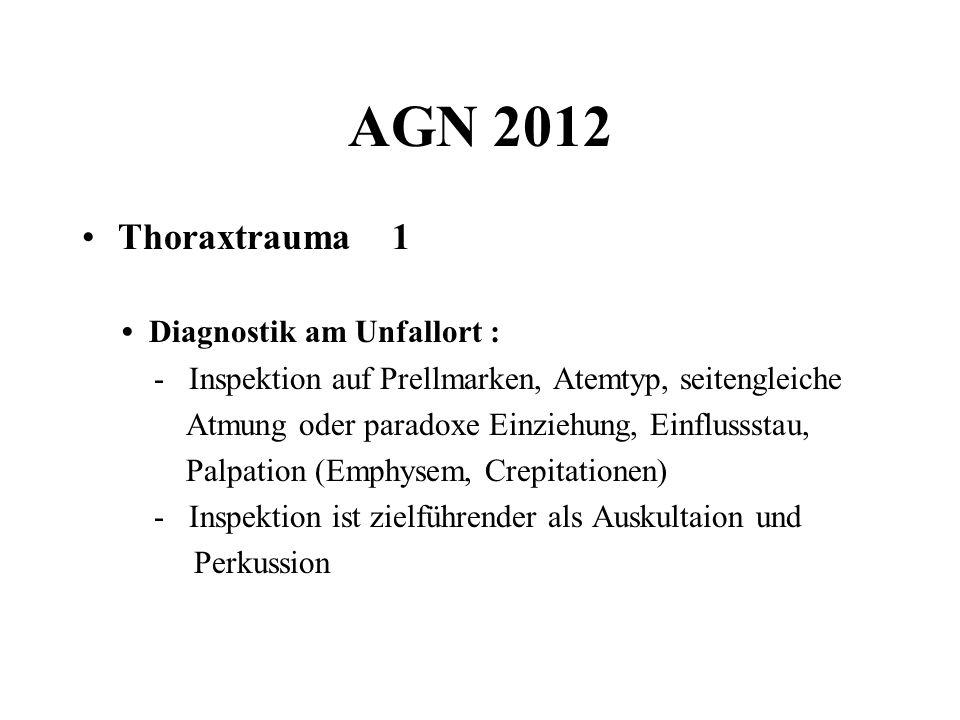 AGN 2012 Thoraxtrauma 1 Diagnostik am Unfallort : - Inspektion auf Prellmarken, Atemtyp, seitengleiche Atmung oder paradoxe Einziehung, Einflussstau,