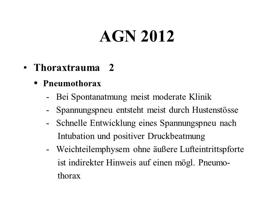 AGN 2012 Thoraxtrauma 2 Pneumothorax - Bei Spontanatmung meist moderate Klinik - Spannungspneu entsteht meist durch Hustenstösse - Schnelle Entwicklun