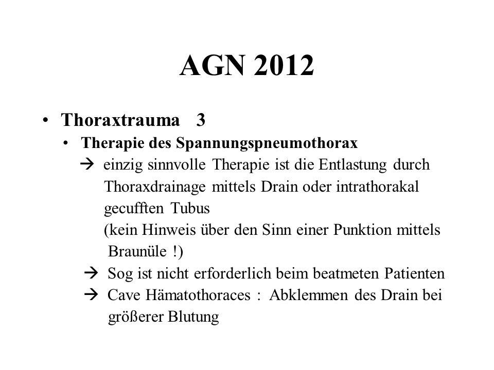 AGN 2012 Thoraxtrauma 3 Therapie des Spannungspneumothorax einzig sinnvolle Therapie ist die Entlastung durch Thoraxdrainage mittels Drain oder intrat