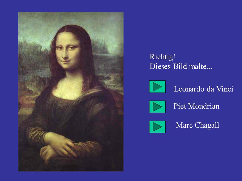 Richtig! Dieses Bild malte... Leonardo da Vinci Piet Mondrian Marc Chagall