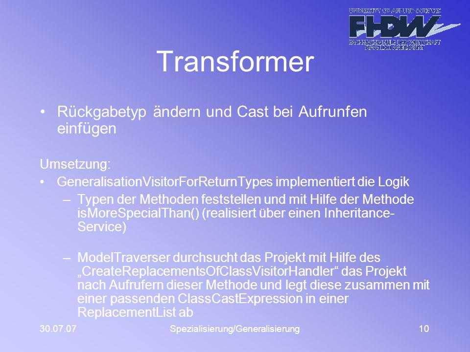 30.07.07Spezialisierung/Generalisierung10 Transformer Rückgabetyp ändern und Cast bei Aufrunfen einfügen Umsetzung: GeneralisationVisitorForReturnType