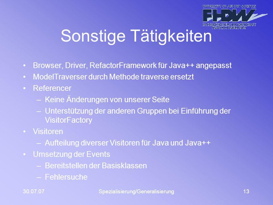 30.07.07Spezialisierung/Generalisierung13 Sonstige Tätigkeiten Browser, Driver, RefactorFramework für Java++ angepasst ModelTraverser durch Methode tr