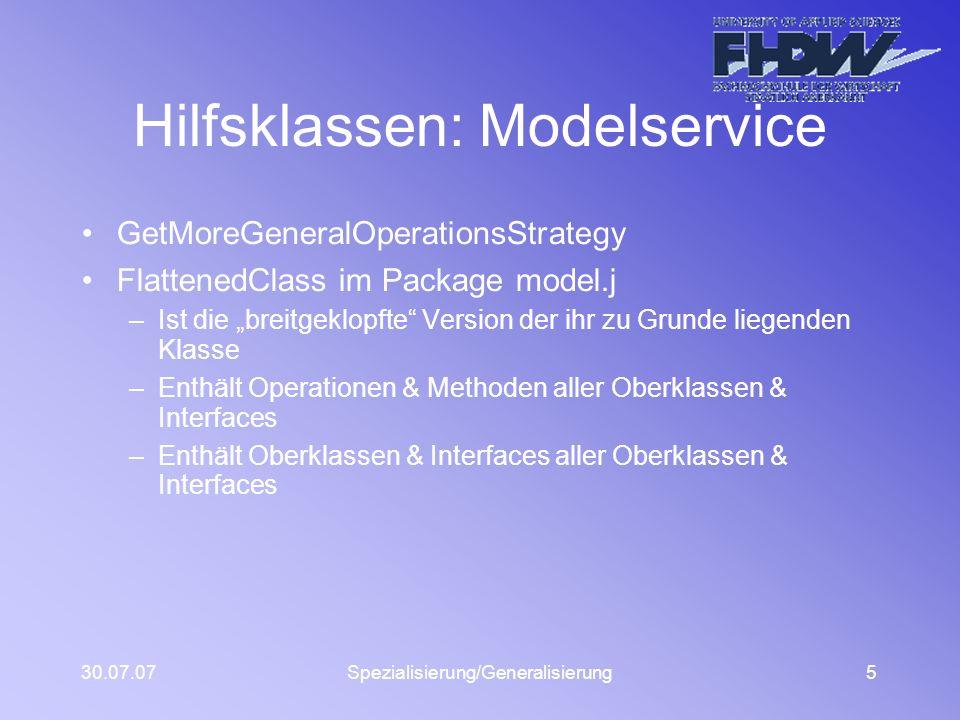 30.07.07Spezialisierung/Generalisierung5 Hilfsklassen: Modelservice GetMoreGeneralOperationsStrategy FlattenedClass im Package model.j –Ist die breitg