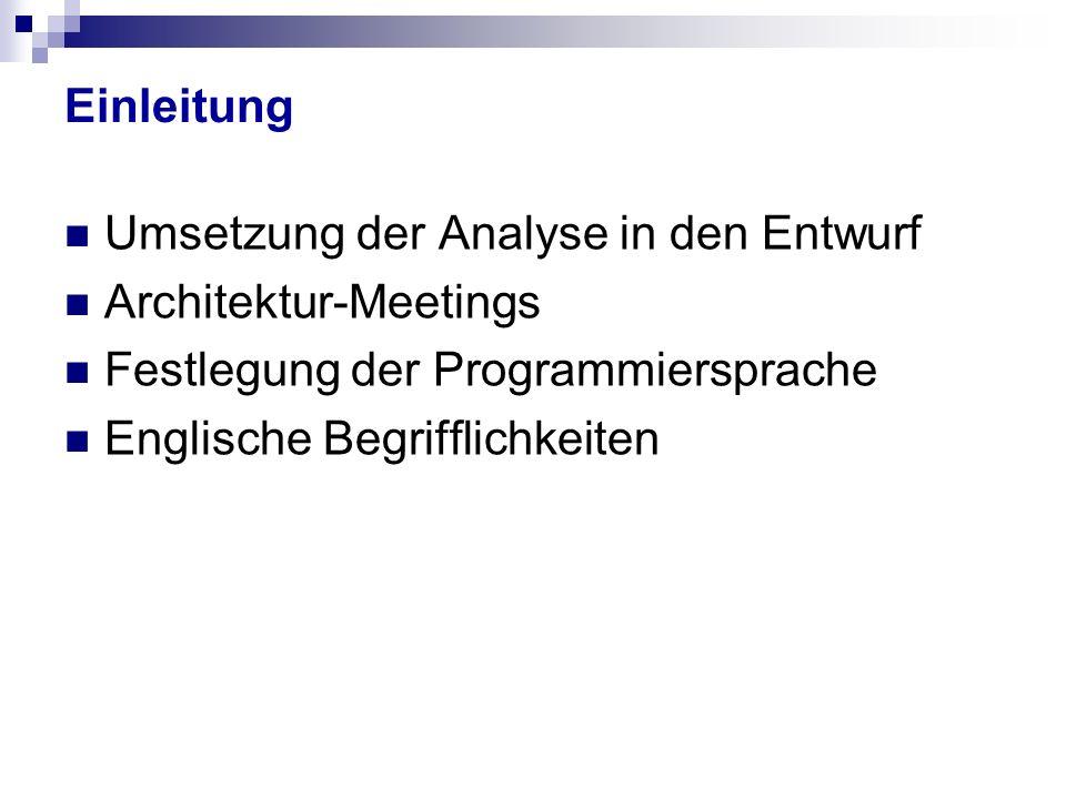 Einleitung Umsetzung der Analyse in den Entwurf Architektur-Meetings Festlegung der Programmiersprache Englische Begrifflichkeiten