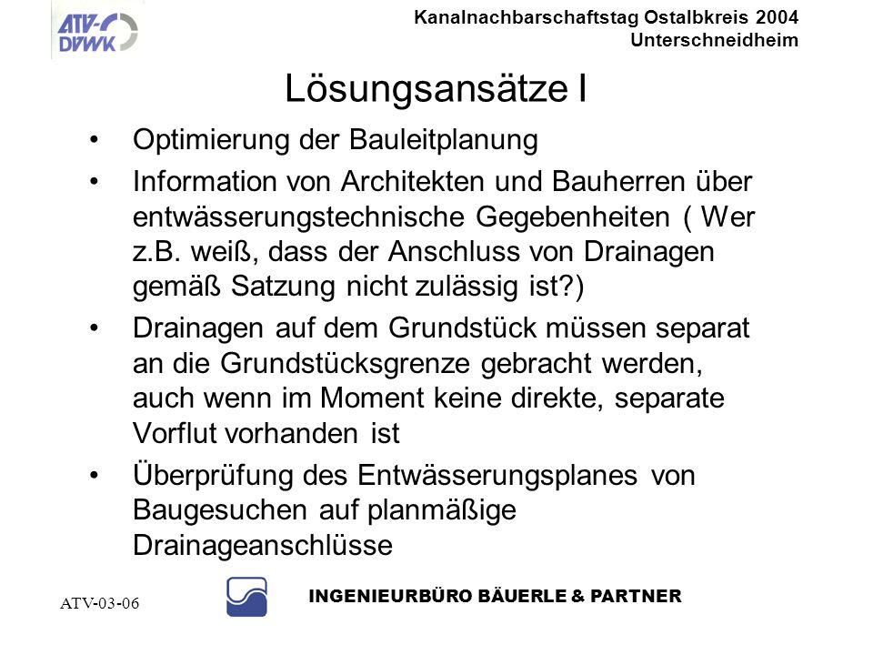 Kanalnachbarschaftstag Ostalbkreis 2004 Unterschneidheim INGENIEURBÜRO BÄUERLE & PARTNER ATV-03-06 Ansätze zur Lösung des Fremdwasserproblems aus priv