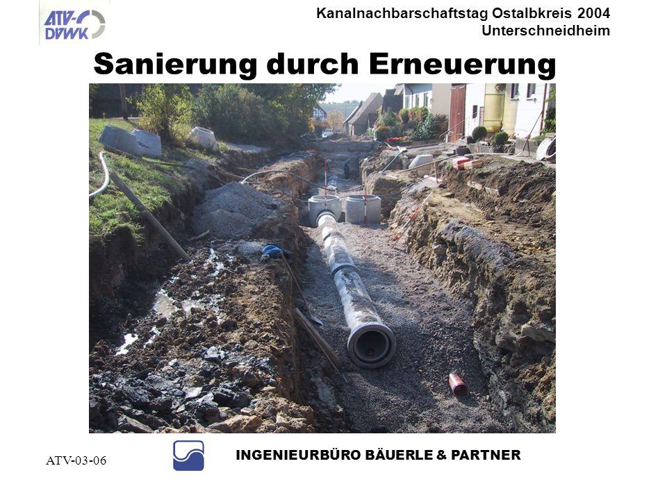Kanalnachbarschaftstag Ostalbkreis 2004 Unterschneidheim INGENIEURBÜRO BÄUERLE & PARTNER ATV-03-06 Sanierung durch Erneuerung