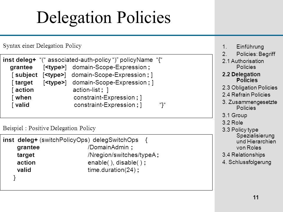 11 1.Einführung 2.Policies: Begriff 2.1 Authorisation Policies 2.2 Delegation Policies 2.3 Obligation Policies 2.4 Refrain Policies 3.