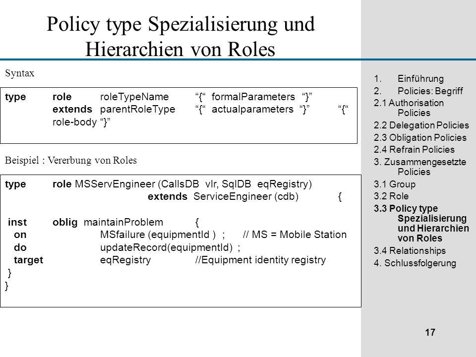 17 1.Einführung 2.Policies: Begriff 2.1 Authorisation Policies 2.2 Delegation Policies 2.3 Obligation Policies 2.4 Refrain Policies 3.