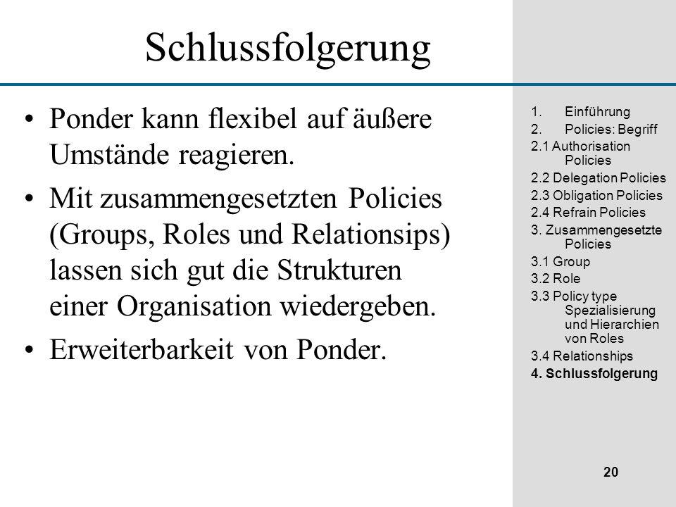 20 1.Einführung 2.Policies: Begriff 2.1 Authorisation Policies 2.2 Delegation Policies 2.3 Obligation Policies 2.4 Refrain Policies 3.