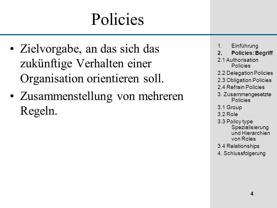 4 1.Einführung 2.Policies: Begriff 2.1 Authorisation Policies 2.2 Delegation Policies 2.3 Obligation Policies 2.4 Refrain Policies 3.