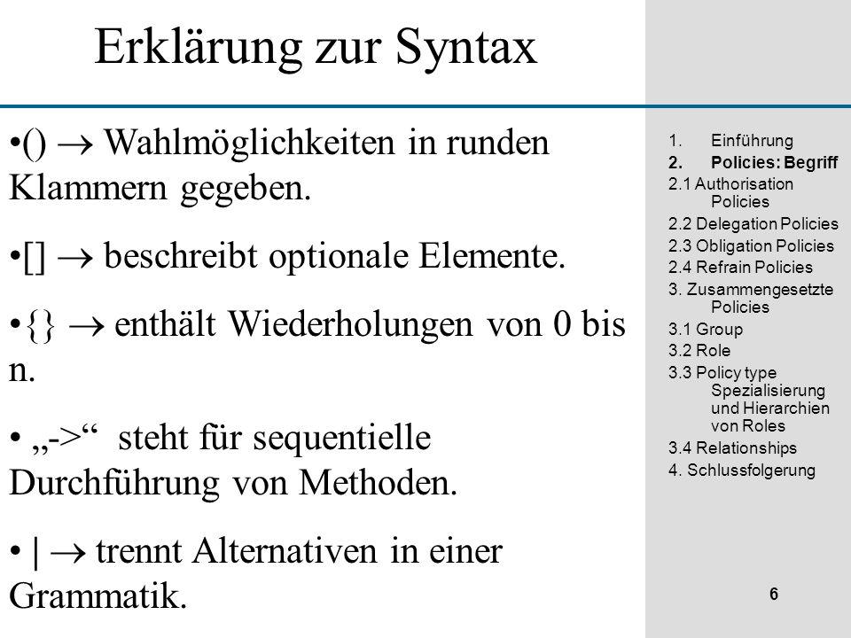 6 1.Einführung 2.Policies: Begriff 2.1 Authorisation Policies 2.2 Delegation Policies 2.3 Obligation Policies 2.4 Refrain Policies 3.