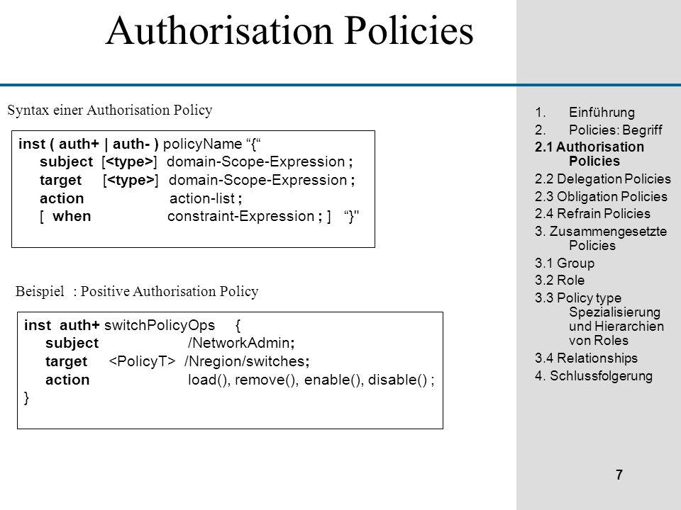 7 1.Einführung 2.Policies: Begriff 2.1 Authorisation Policies 2.2 Delegation Policies 2.3 Obligation Policies 2.4 Refrain Policies 3.