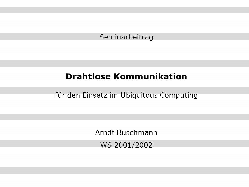 Seminarbeitrag Drahtlose Kommunikation für den Einsatz im Ubiquitous Computing Arndt Buschmann WS 2001/2002