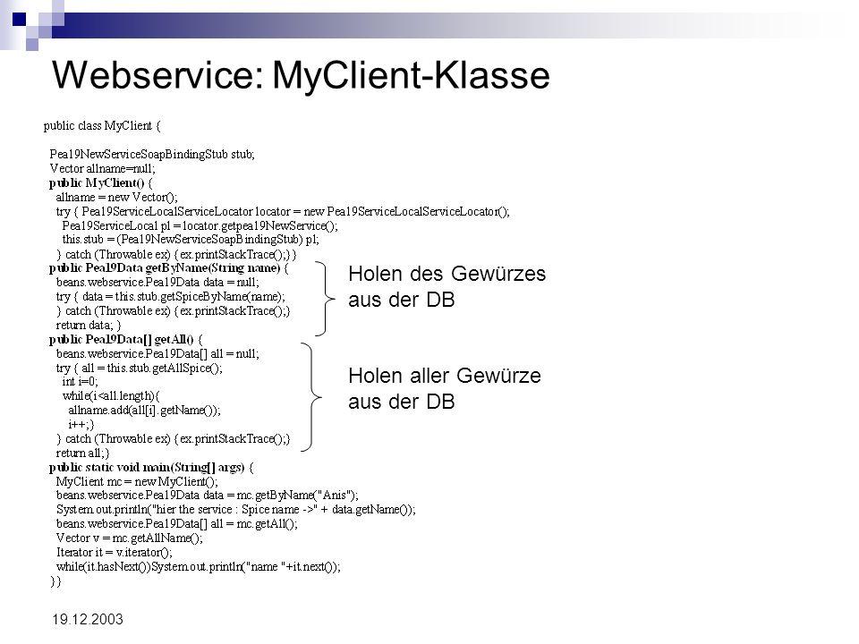 19.12.2003 JSP-Client (Ausschnitt) Füllen des Vectors mit den Gewürznamen aus der DB Ausgabe der Infos über das gesuchte Gewürz Ausgabe des gesamten Lagers
