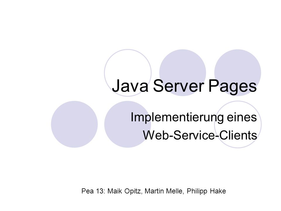 Java Server Pages Implementierung eines Web-Service-Clients Pea 13: Maik Opitz, Martin Melle, Philipp Hake