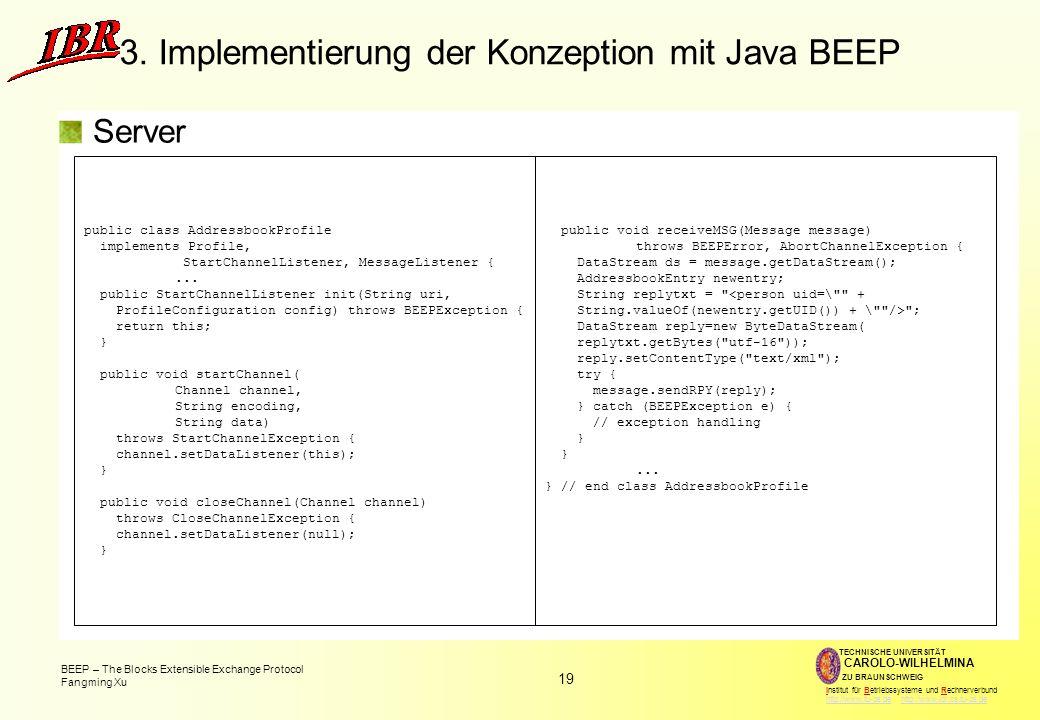 19 BEEP – The Blocks Extensible Exchange Protocol Fangming Xu TECHNISCHE UNIVERSITÄT ZU BRAUNSCHWEIG CAROLO-WILHELMINA Institut für Betriebssysteme und Rechnerverbund http://www.tu-bs.de http://www.ibr.cs.tu-bs.dehttp://www.tu-bs.dehttp://www.ibr.cs.tu-bs.de 3.